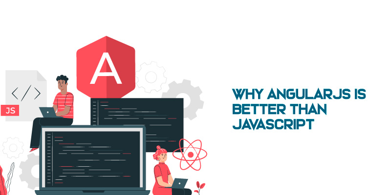 Why AngularJS is better than JavaScript?