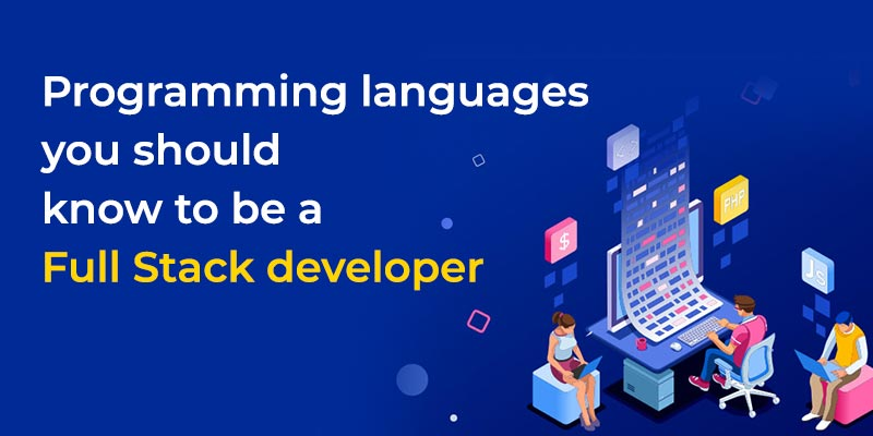 Programming languages you should know to be a Full Stack developer
