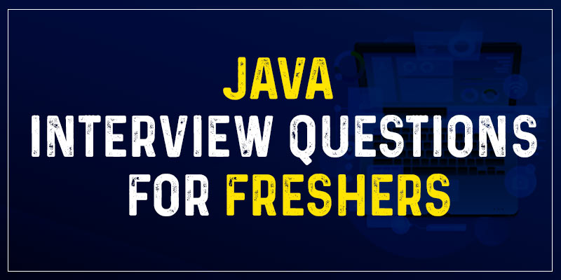 Java Interview Questions For Freshers
